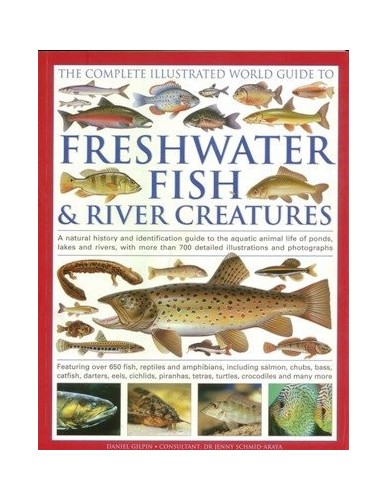 The Complete Illustrated World Guide to Freshwater Fish & River Creatures [Pa... By Various