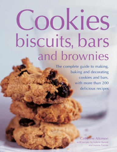 Cookies, Biscuits, Bars and Brownies: The Complete Guide to Making, Baking and Decorating Cookies and Bars, with More Than 200 Delicious Recipes by Catherine Atkinson