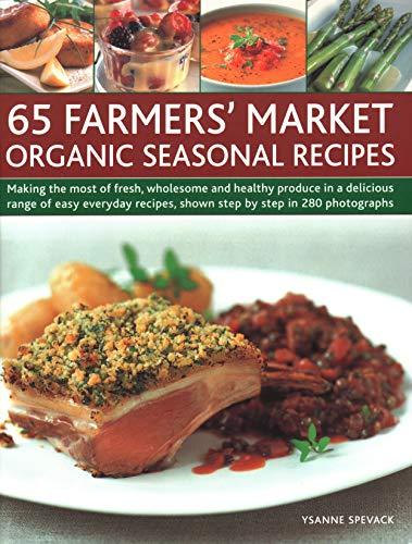 65 Farmers' Market Organic Seasonal Recipes By Ysanne Spevack