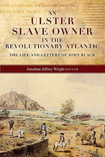 An Ulster Slave Owner in the Revolutionary Atlantic By Jonathan Jeffrey Wright
