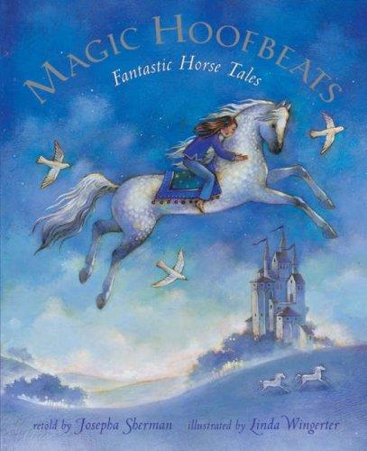 Magic Hoofbeats: Horse Tales from Many Lands By Josepha Sherman
