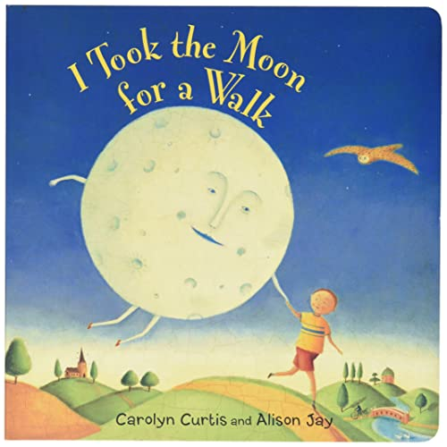 I Took the Moon for a Walk By Carolyn Curtis