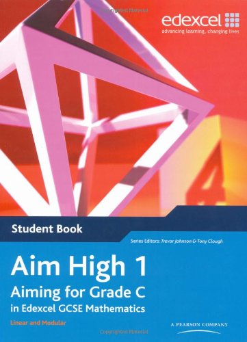 Aim High 1 Student Book: Aiming for Grade C in Edexcel GCSE Mathematics: Student Book Bk. 1 (EDEXCEL GCSE MATHS) By Trevor Johnson