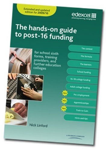 The Hands-on Guide to Post-16 Funding 2009/10: For School Sixth Forms, Training Providers and Further Education Colleges by Nick Linford