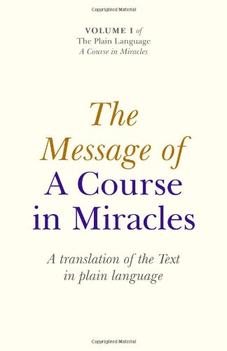 Message of A Course In Miracles, The - A translation of the text in plain language By Elizabeth Cronkhite