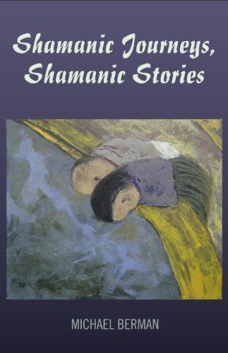 Shamanic Journeys, Shamanic Stories By Michael Berman