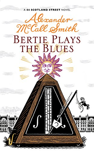 Bertie Plays The Blues: 44 Scotland Street by Alexander McCall Smith