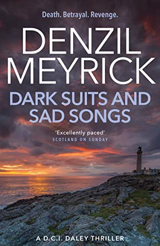 Dark Suits And Sad Songs By Denzil Meyrick