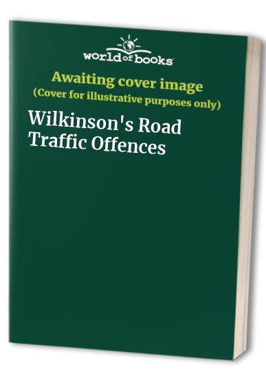 Wilkinson's Road Traffic Offences by Kevin McCormac