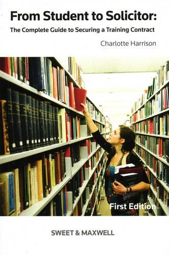 From Student to Solicitor: The Complete Guide to Securing a Training Contract By Charlotte Harrison