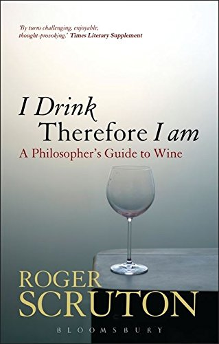 I Drink Therefore I am By Roger Scruton