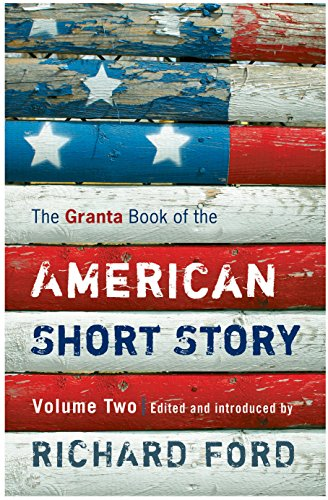 The Granta Book of the American Short Story: v. 2 by Richard Ford