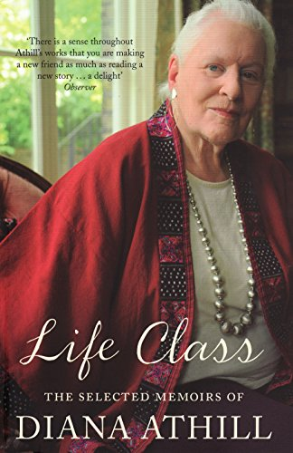 Life Class: The Selected Memoirs of Diana Athill by Diana Athill