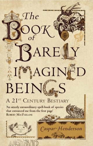 The Book of Barely Imagined Beings: A 21st-century Bestiary By Caspar Henderson