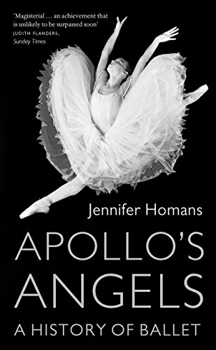 Apollo'S Angels: a History of Ballet By Jennifer Homans