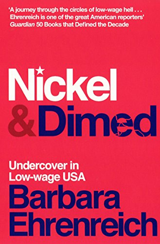 Nickel and Dimed: Undercover in Low-Wage America by Barbara Ehrenreich (Y)