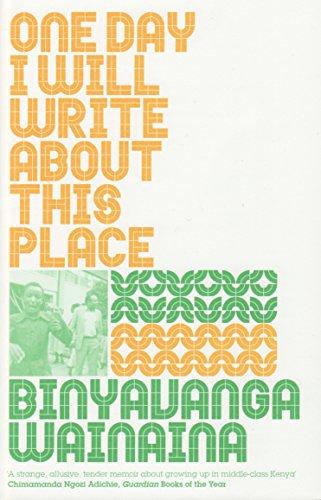 One Day I Will Write About This Place von Binyavanga Wainaina