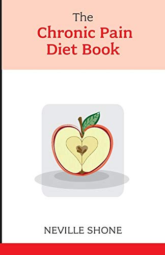 The Chronic Pain Diet Book By Neville Shone