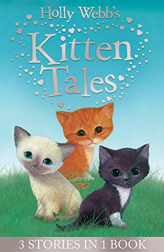 Holly Webb's Kitten Tales: Sky the Unwanted Kitten, Ginger the Stray Kitten, Misty the Abandoned Kitten (Holly Webb Animal Stories) By Holly Webb