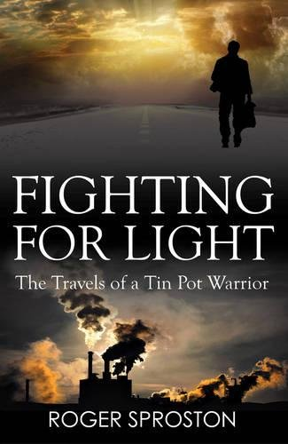 Fighting for Light: The Travels of a Tin Pot Warrior by Roger Sproston