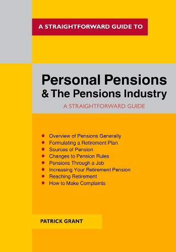 A Straightforward Guide To Personal Pensions And The Pensions Industry By Patrick Grant