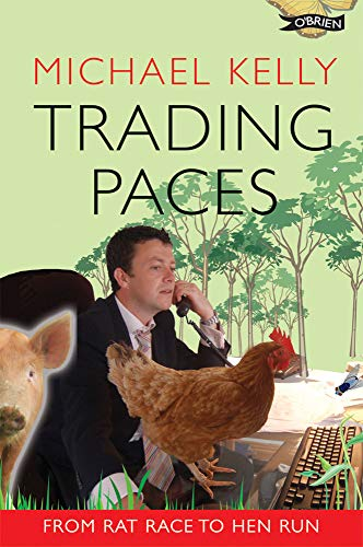 Trading Paces: From Rat Race to Hen Run By Michael Kelly