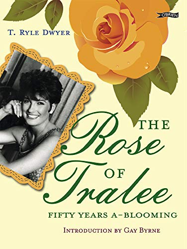 The Rose of Tralee: Fifty Years a-Blooming By T. Ryle Dwyer