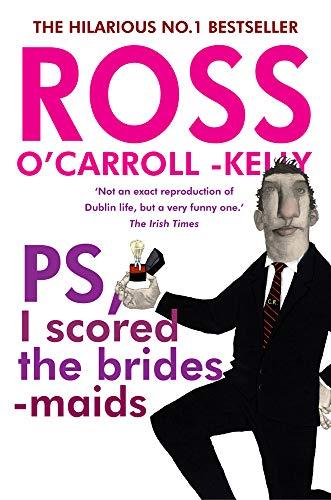 Ross O'Carroll-Kelly, PS, I scored the bridesmaids By Ross O'Carroll-Kelly