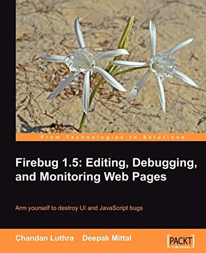 Firebug 1.5: Editing, Debugging, and Monitoring Web Pages By Chandan Luthra