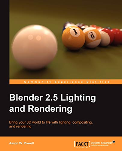 Blender 2.5 Lighting and Rendering By Aaron W. Powell