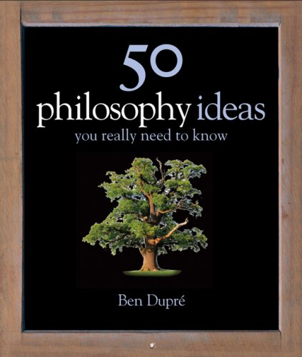 50 Philosophy Ideas You Really Need to Know by Ben Dupre
