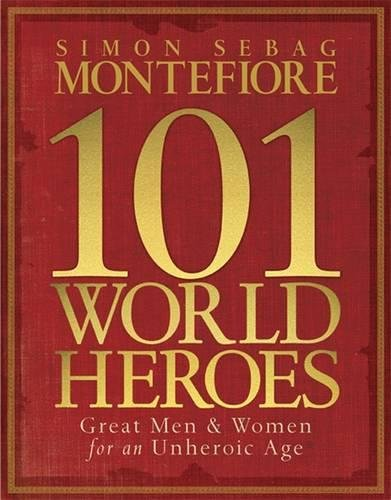 101 World Heroes by Simon Sebag Montefiore