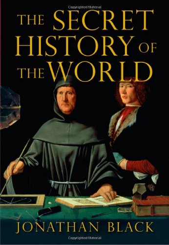 The Secret History of the World: As Laid Down by the Secret Societies by Jonathan Black