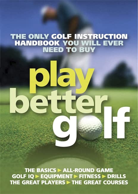 Play Better Golf: The Only Golf Instruction Manual You Will Ever Need To Buy By Colin Howe