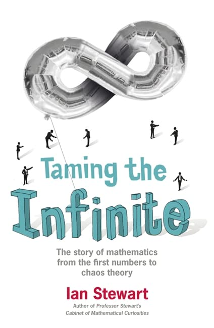 Taming the Infinite: The Story of Mathematics by Ian Stewart