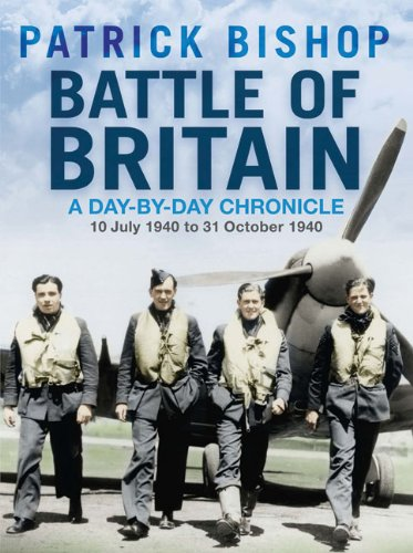 Battle of Britain: A Day-by-day Chronicle, 10 July-31 October by Patrick Bishop