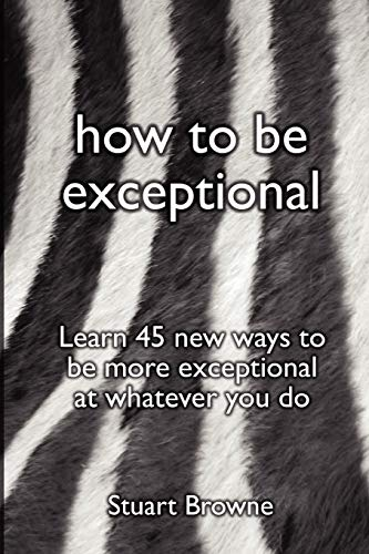 How to be exceptional By Stuart Browne