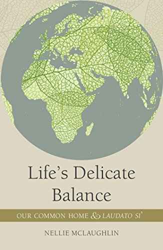 Life's Delicate Balance Our Common Home & Laudato Si' By Nellie McLaughlin