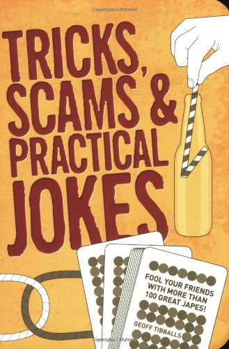 Tricks, Scams and Practical Jokes By Geoff Tibballs