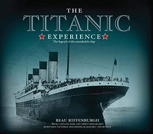 The Titanic Experience By Dr Beau Riffenburgh (Scott Polar Research Institute)
