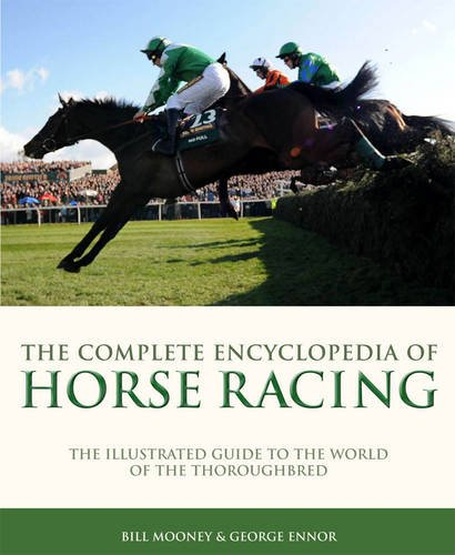 Complete Encyclopedia of Horse Racing: The Illustrated Guide to the World of the Thoroughbred by Graeme Kelly