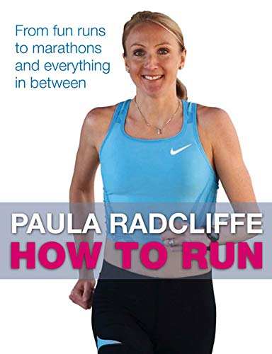How to Run: From Fun Runs to Marathons and Everything in Between by Paula Radcliffe