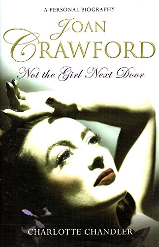 Joan Crawford: Not the Girl Next Door by Charlotte Chandler
