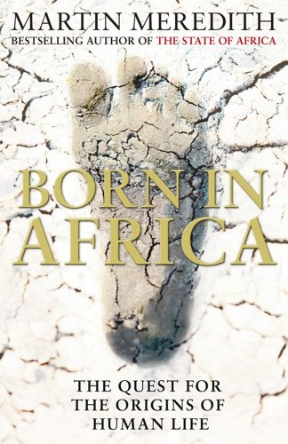 Born in Africa: The Quest for the Origins of Human Life By Martin Meredith