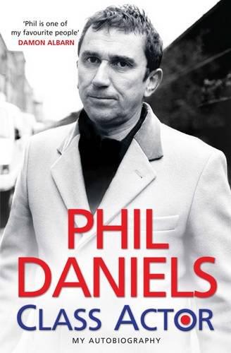 Phil Daniels - Class Actor by Phil Daniels