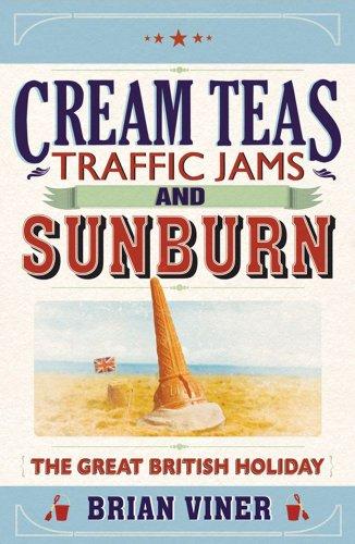 Cream Teas, Traffic Jams and Sunburn By Brian Viner