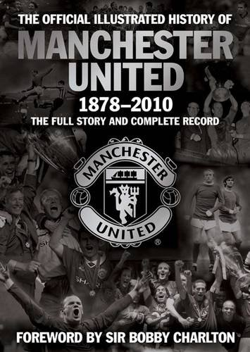 The Official Illustrated History of Manchester United 1878-2010: The Full Story and Complete Record (MUFC) By MUFC