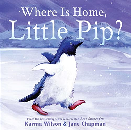 Where is Home, Little Pip? By Karma Wilson