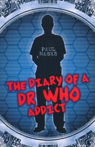 The Diary of a Dr Who Addict By Paul Magrs