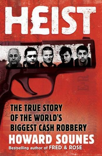 Heist: The True Story of the World's Biggest Cash Robbery By Howard Sounes